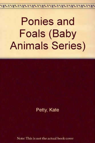 Ponies and Foals (Baby Animals Series) (9780812014877) by Petty, Kate