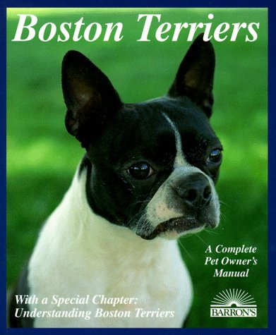 9780812016963: Boston Terriers: Everything About Purchase, Care, Nutrition, Breeding, Behavior, and Training (Complete Pet Owner's Manual)