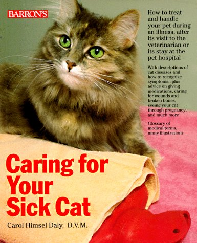 Caring for Your Sick Cat (Pet reference books): Carol Himsel Daly