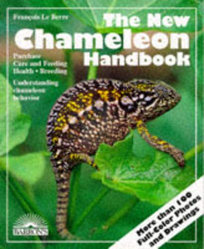 The New Chameleon Handbook Everything About Selection, Care, Diet, Disease, Reproduction, and Beh...