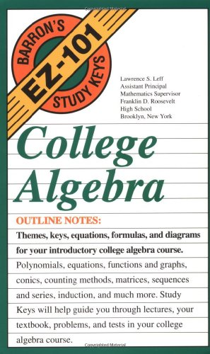 College Algebra (Barron's Ez-101 Study Keys): Lawrence S. Leff