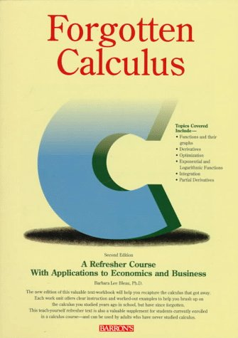Forgotten Calculus: A Refresher Course With Applications to Economics and Business 9780812019414 Updated and expanded to include the optional use of graphing calculators, this combination textbook and workbook is a good teach-yoursel