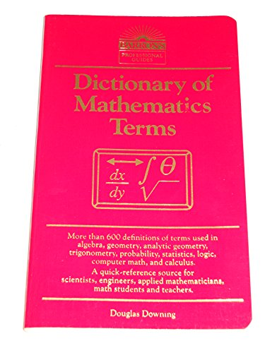 Dictionary of Mathematics Terms (Barron's Professional Guides): Downing, Douglas