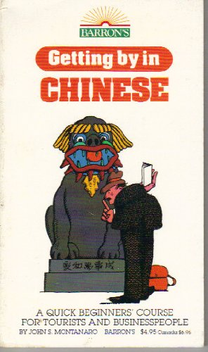 9780812026658: Getting by in Chinese: A Quick Beginners' Course for Tourists and Businesspeople (English and Mandarin Chinese Edition)