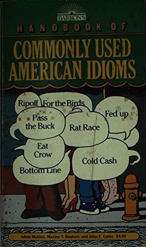 Handbook of Commonly Used American Idioms: Makkai, Adam, Maxine