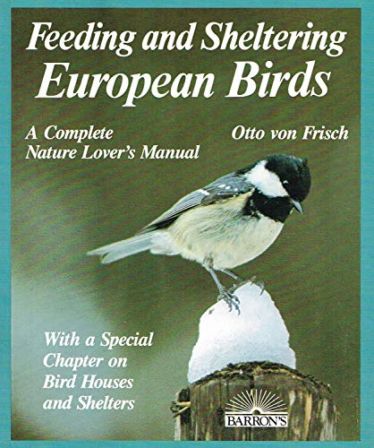 Feeding and Sheltering European Birds: All You Need to Know About Proper Food and Feeding Through...