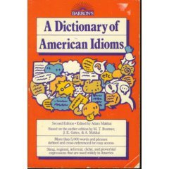 A Dictionary of American Idioms: Maxine T. Boatner;