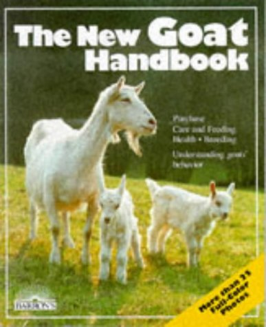 The New Goat Handbook : Housing, Care, Feeding, Sickness and Breeding, with a Spedial Chapter on ...