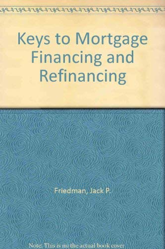 Keys to Mortgage Financing and Refinancing (Barron's business keys): Friedman, Jack P.; Harris...