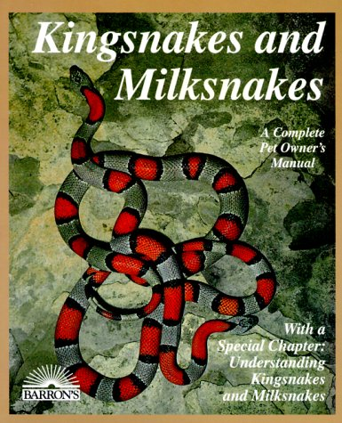 Kingsnakes and Milksnakes (Complete Pet Owner's Manual): Markel, Ronald G.; Bartlett, Richard ...