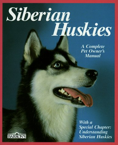 Siberian Huskies: Everything About Purchase, Care, Nutrition, Breeding, Behavior, and Training (Complete Pet Owner's Manual) (0812042654) by Kerry V. Kern