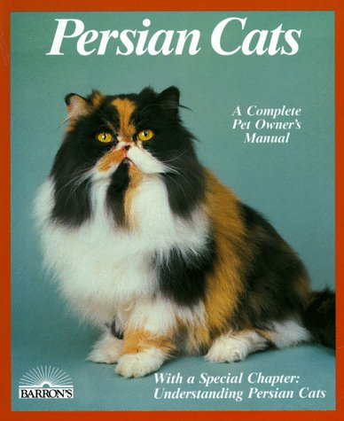 Persian Cats: Everything About Purchase, Care, Nutrition, Disease, and Behavior (Special Chapter ...