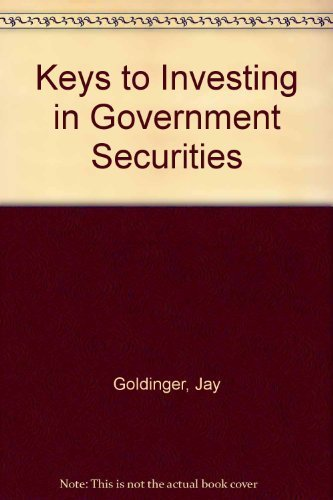 Keys to investing in government securities (Barron's business keys): Goldinger, Jay