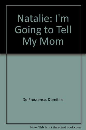 Natalie: I'm Going to Tell My Mom (0812045106) by Domitille De Pressense
