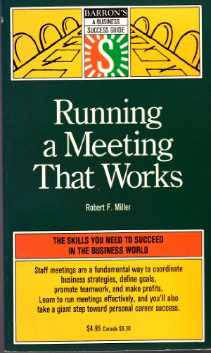 Running a Meeting That Works (Barron's a Business Success Guide): Miller, Robert Finch