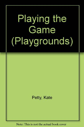 Playing the Game (Playground Series): Kate Petty, Charlotte