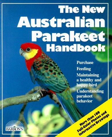 Australian Parakeet Handbook, The New (New Pet Handbooks)