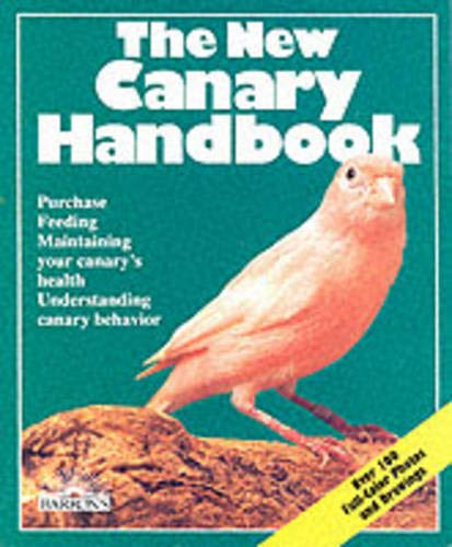 The New Canary Handbook: Everything About Purchase, Care, Diet, Disease, and Behavior With a Spec...