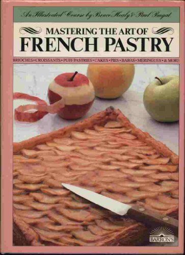 Mastering the Art of French Pastry: Healy, Bruce;Bugat, Paul