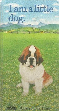 I Am a Little Dog: Fechner, Amrei; Kimber, Robert