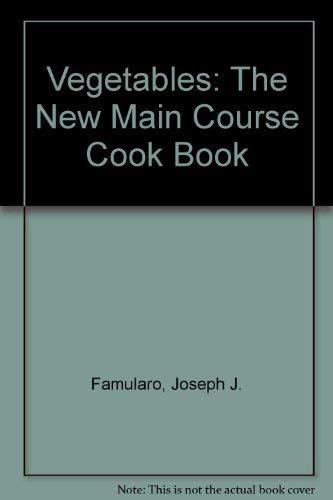 Vegetables: The New Main Course Cookbook: Joe Famularo; Louise