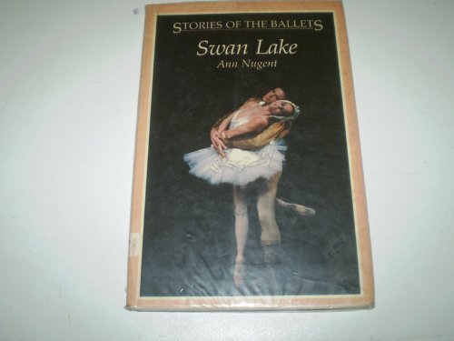 Swan Lake (Stories of the Ballets): Nugent, Ann