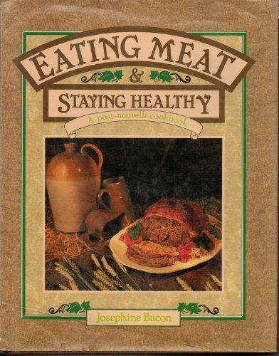 EATING MEAT & STAYING HEALTHY : A Post-Nouvelle Cookbook