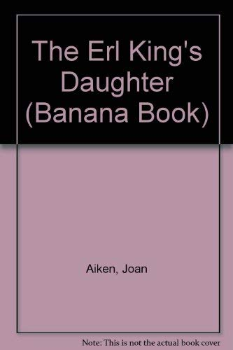 The Erl King's Daughter (Banana Book): Joan Aiken; Illustrator-Paul Warren