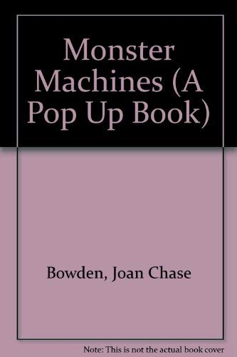 Monster Machines (A Pop Up Book): Bowden, Joan Chase