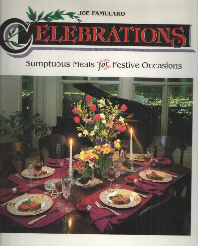 Celebrations: Sumptuous Meals for Festive Occasions: Famularo, Joe