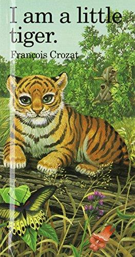 "I Am a Little Tiger: Mini (""I Am"" Series) (0812063155) by Crozat, Francois"