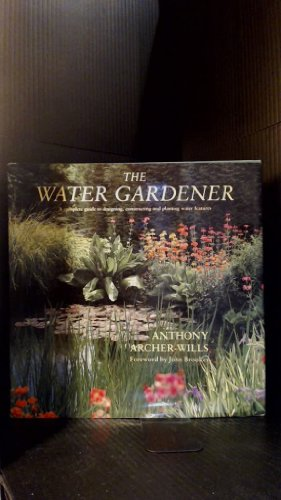 9780812063325: The Water Gardener: A Complete Guide to Designing, Constructing and Planting Water Features