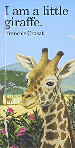 "I Am a Little Giraffe: Mini (""I Am"" Series) (0812064216) by Crozat, Francois"