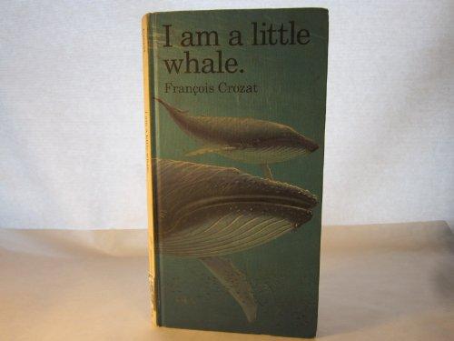 I Am a Little Whale (Little Animals Stories (Barron)) (0812064690) by Francois Crozat