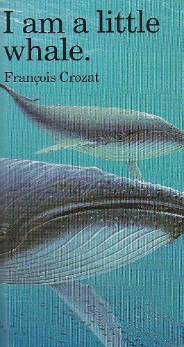 I Am a Little Whale: Mini (Little Animal Miniature): Crozat, Francois
