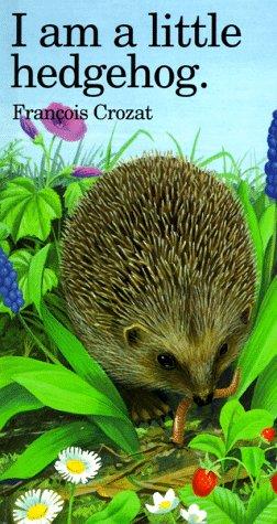 I Am a Little Hedgehog (Barron's Little Animal Series) (0812064763) by Crozat, Francois