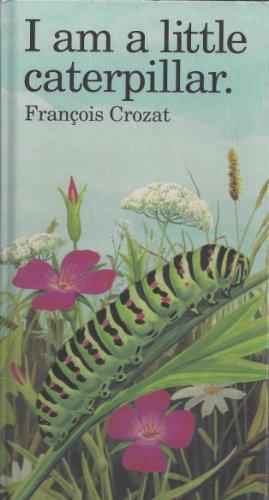 I Am a Little Caterpillar (Little Animal): Crozat, Francois