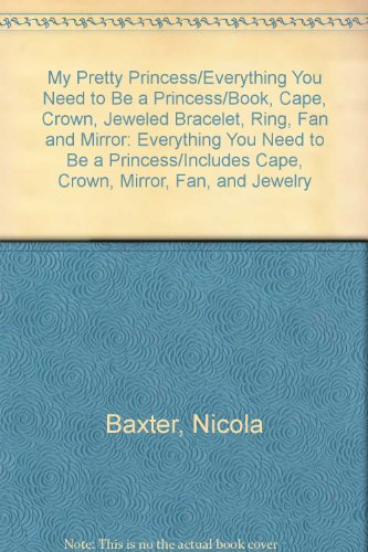 9780812083934: My Pretty Princess/Everything You Need to Be a Princess/Book, Cape, Crown, Jeweled Bracelet, Ring, Fan and Mirror: Everything You Need to Be a Princess/Includes Cape, Crown, Mirror, Fan, and Jewelry