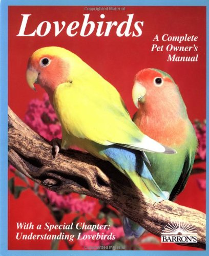 Lovebirds: Everything About Housing, Care, Nutrition, Breeding, and Diseases : With a Special Chapter, Understanding Lovebirds (Complete Pet Owner's Manual) (9780812090147) by Vriends, Matthew M.
