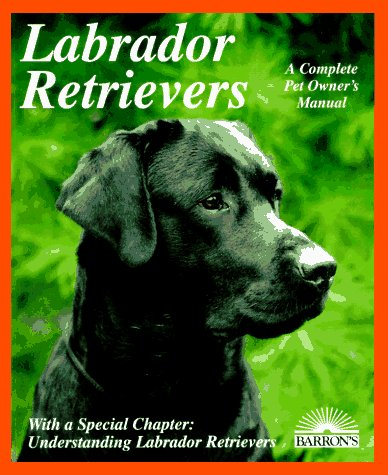 9780812090185: Labrador Retrievers: Everything About Purchase, Care, Nutrition, Diseases, Breeding, and Behavior (Barron's Complete Pet Owner's Manuals)