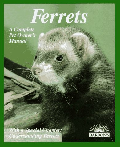 Ferrets: Everything About Purchase, Care, Nutrition, Diseases, Behavior, and Breeding (Barron's Complete Pet Owner's Manuals) (0812090217) by E. Lynn Morton; Chuck Morton; Matthew M. Vriends