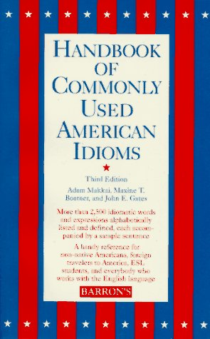 Handbook of Commonly Used American Idioms: Maxine T. Boatner,