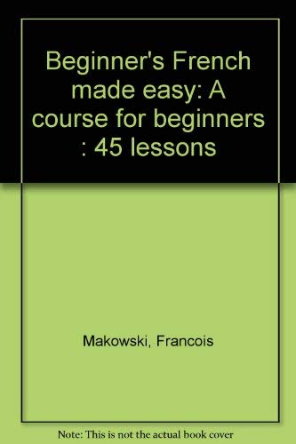 9780812093391: Beginner's French made easy: A course for beginners : 45 lessons