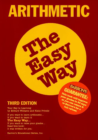 Arithmetic the Easy Way (Easy Way Series) (0812094107) by Edward Williams; Katie Prindle
