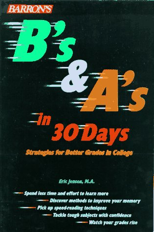 B's and A's in 30 Days: Strategies for Better Grades in College: Kerr, Tom, Jensen, M.A. ...