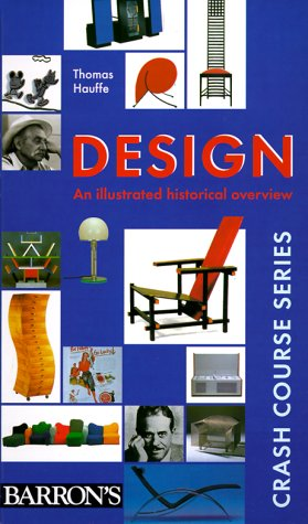 Design: An Illustrated Historical Overview (Crash Course Series): Hauffe, Thomas