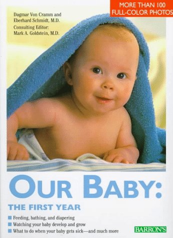 9780812097788: Our Baby: The First Year: Feeding, Bathing, and Diapering, Watching Your Baby Develop and Grow, What to Do When You Baby Gets Sick