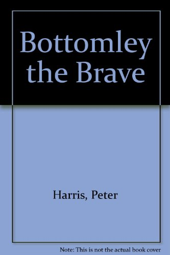 9780812097856: Bottomley the Brave