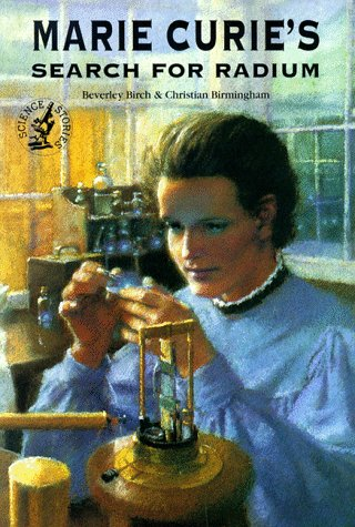Marie Curie's Search for Radium (Science Stories) (0812097912) by Beverly Birch; Christian Birmingham