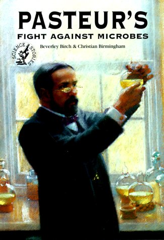 Pasteur's Fight Against Microbes (Science Stories) (0812097939) by Beverly Birch; Christian Birmingham